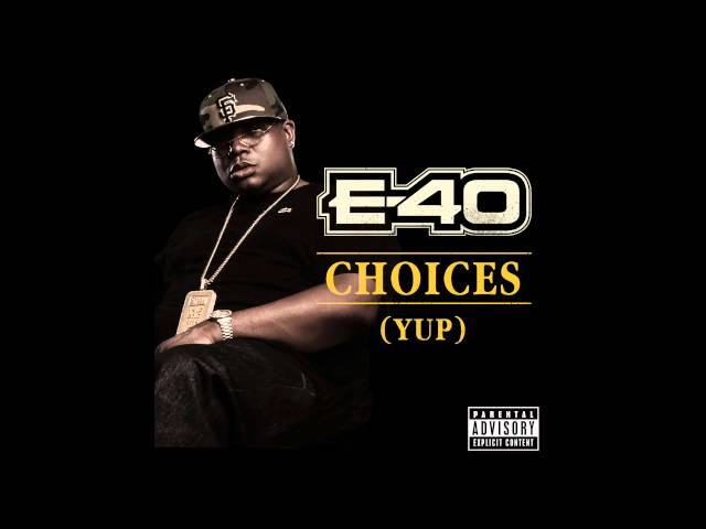E-40 - Choices (Yup) (Out Now!)