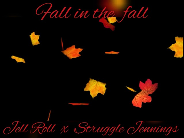 Fall in the fall - (Jelly Roll x Struggle Jennings)