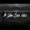 If You See Her - Lany