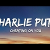 Charlie Puth - Cheating on You