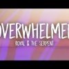 Royal & the Serpent - Overwhelmed
