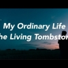 The Living Tombstone - My Ordinary Life